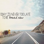 never too late to start living